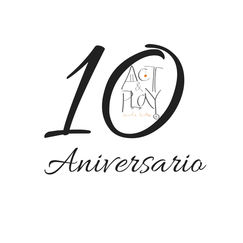 10 aniversario de la escuela de teatro act and play
